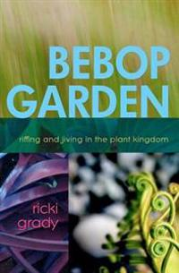 Bebop Garden: Riffing and Jiving in the Plant Kingdom