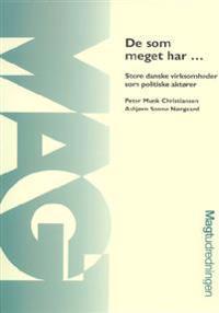 De som meget har - store danske virksomheder som politiske aktører