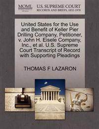 United States for the Use and Benefit of Keller Pier Drilling Company, Petitioner, V. John H. Eisele Company, Inc., et al. U.S. Supreme Court Transcript of Record with Supporting Pleadings