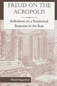 Freud On The Acropolis: Reflections On A Paradoxical Response To The Real