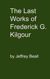The Last Works of Frederick G. Kilgour
