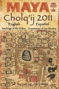 Maya Cholq'ij 2011: Teachings of the Elders/Ensenanzas de Los Abuelos