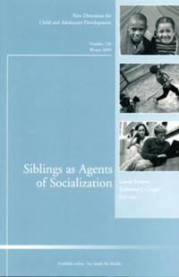 Siblings as Agents of Socialization: New Directions for Child and Adolescent Development, Number 126