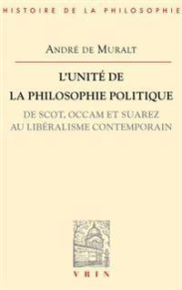 L'Unite de La Philosophie Politique de Scot, OCCAM Et Suarez Au Liberalisme Contemporain