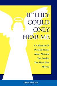 If They Could Only Hear Me: A Collection of Personal Stories about ALS and the Families That Have Been Affected.