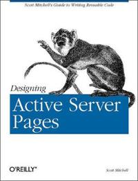 Designing Active Server Pages: Scott Mitchell's Guide to Writing Reusable Code