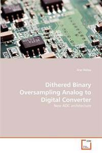 Dithered Binary Oversampling Analog to Digital Converter