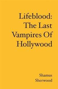 Lifeblood: The Last Vampires of Hollywood