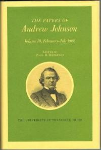 The Papers of Andrew Johnson, February-July 1866