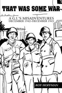 That Was Some War:a G.i.'s Misadventures