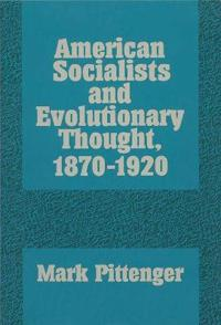 American Socialists and Evolutionary Thought, 1870-1920