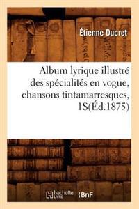 Album Lyrique Illustre Des Specialites En Vogue, Chansons Tintamarresques, 1s(ed.1875)