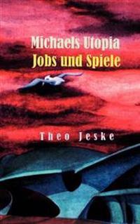 Michaels Utopia - Jobs Und Spiele