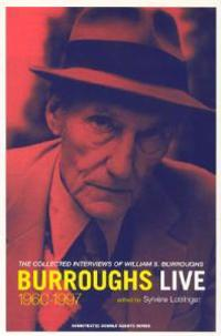 Burroughs Live: The Collected Interviews of Wiliam S. Burroughs, 1960-1997