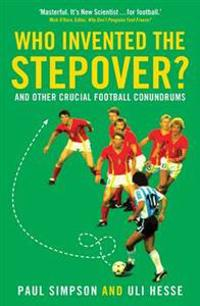 Who invented the stepover? - and other crucial football conundrums
