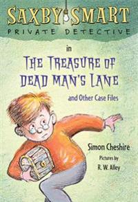 The Treasure of Dead Man's Lane and Other Case Files: Saxby Smart, Private Detective: Book 2