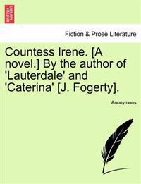 Countess Irene. [A Novel.] by the Author of 'Lauterdale' and 'Caterina' [J. Fogerty].
