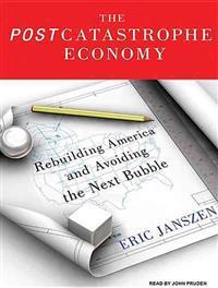 The Postcatastrophe Economy: Rebuilding America and Avoiding the Next Bubble