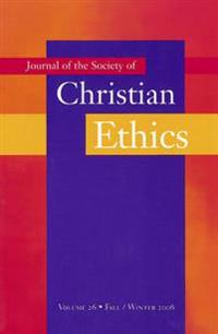 Journal of the Society of Christian Ethics: Fall/Winter 2006, Volume 26, No. 2