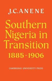 Southern Nigeria in Transition 1885-1906