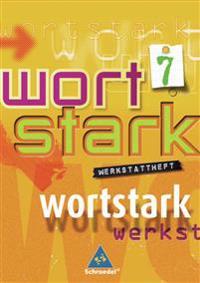 Wortstark. Werkstattheft 7. Neubearbeitung. Rechtschreibung 2006. Berlin, Bremen, Hamburg, Hessen, Niedersachsen, Nordrhein-Westfalen, Rheinland-Pfalz, Schleswig-Holstein