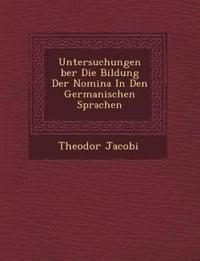 Untersuchungen ¿ber Die Bildung Der Nomina In Den Germanischen Sprachen