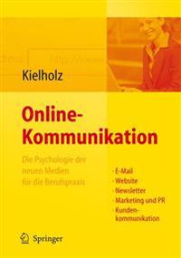 Online-Kommunikation - Die Psychologie Der Neuen Medien F r Die Berufspraxis: E-mail, Website, Newsletter, Marketing, Kundenkommunikation