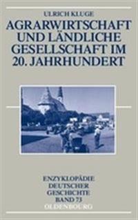 Agrarwirtschaft Und Ländliche Gesellschaft Im 20. Jahrhundert