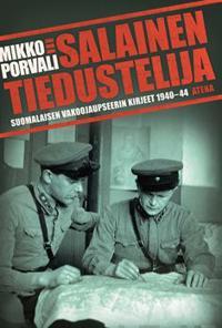 Salainen tiedustelija - Suomalaisen vakoojaupseerin kirjeet 1940-1944(p)