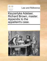 Keyzerlyke Adelaer, Richard Brown, Master. Appendix to the Appellant's Case.