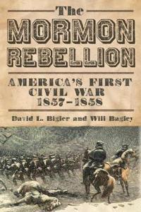 The Mormon Rebellion: America's First Civil War, 1857-1858