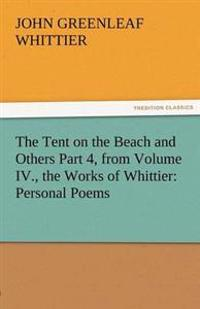 The Tent on the Beach and Others Part 4, from Volume IV., the Works of Whittier