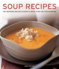 Soup Recipes: 135 Inspiring Recipes Shown in More Than 230 Photographs