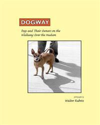 Dogway, Dogs and Their Owners on the Walkway Over the Hudson: Dogs and Their Owners on the Walkway Over the Hudson