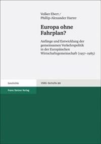 Europa Ohne Fahrplan?: Anfange Und Entwicklung Der Gemeinsamen Verkehrspolitik in Der Europaischen Wirtschaftsgemeinschaft (1957-1985)