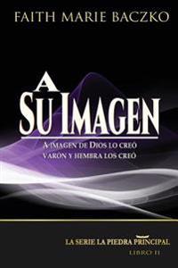 A Su Imagen: A Imagen de Dios Lo Creo - Varon y Hembra Los Creo