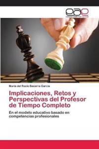 Implicaciones, Retos y Perspectivas del Profesor de Tiempo Completo