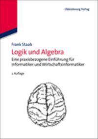 Logik Und Algebra: Eine Praxisbezogene Einführung Für Informatiker Und Wirtschaftsinformatiker
