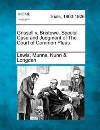 Grissell V. Bristowe. Special Case and Judgment of the Court of Common Pleas