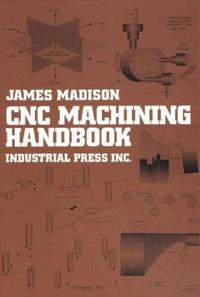 Computer Numerically Controlled Machining Handbook