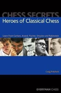 Heroes of Classical Chess: Learn from Carlsen, Anand, Fischer, Smyslov and Rubinstein