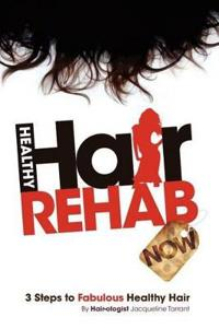 Healthy Hair Rehab Now! 3 Steps to Fabulous Healthy Hair