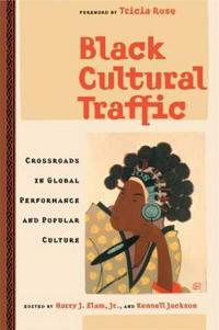 Black Cultural Traffic: Crossroads in Global Performance and Popular Culture