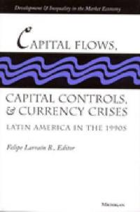 Capital Flows, Capital Controls, and Currency Crises