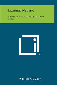 Richard Neutra: Masters of World Architecture Series