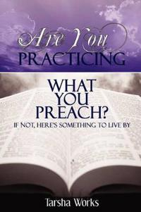 Are You Practicing What You Preach? If Not, Here's Something to Live By.