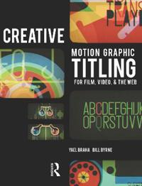 Creative Motion Graphic Titling for Film, Video, and the Web: Dynamic Motion Graphic Title Design [With DVD ROM]