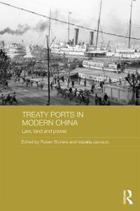 Treaty Ports in Modern China: Law, Land and Power