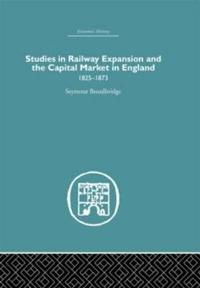 Studies in Railway Expansion & the Capital Market in England, 1825-1873
