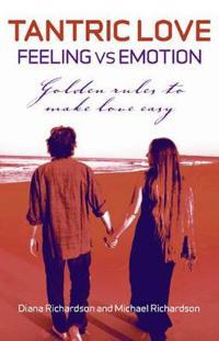 Tantric Love: Feeling Versus Emotion: Golden Rules to Make Love Easy